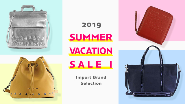2019 SUMMER VACATION SALE1~Import Brand Selection~