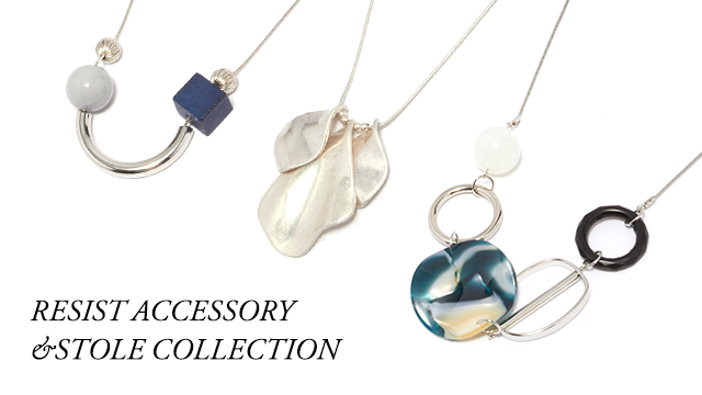 RESIST ACCESSORY&STOLE COLLECTION