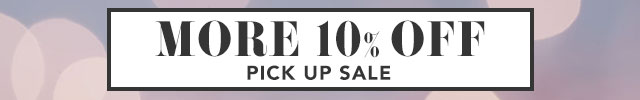 PICK UP SALE MORE 10% OFF